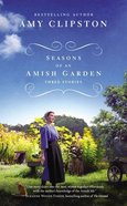 Seasons of An Amish Garden: Three Stories Mass Market
