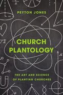 Church Plantology: The Art and Science of Planting Churches Hardback