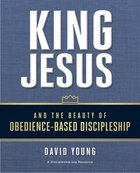 King Jesus and the Beauty of Obedience-Based Discipleship Paperback