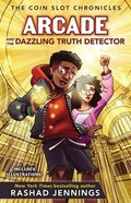 Arcade and the Dazzling Truth Detector (Coin Slot Chronicles Series) eBook