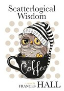 Scatterlogical Wisdom: Stay Strong in Adversity, and Laugh the Socks Off the Many Absurdities of Life Paperback