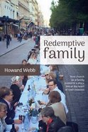 Redemptive Family: How Church as a Family, Rooted in a Place, Lies At the Heart of God's Mission Paperback