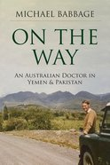 On the Way: An Australian Doctor in Yemen and Pakistan Paperback