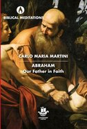 Abraham: Our Father in Faith (Biblical Meditations Series) Hardback