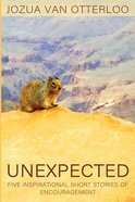 Unexpected: Five Inspirational Short Stories of Encouragement Paperback