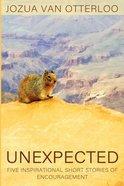 Unexpected: Five Inspirational Short Stories of Encouragement Paperback