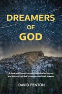 Dreamers of God: A Deep and Thought Provoking Biblical Adventure and Discovery of God's Dreamers and Their Dreams. Paperback