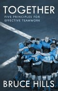 Together: Five Enduring Principles For Effective Teamwork Paperback