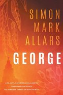 George: Life, Love, Laughter, Loss, Lament, Loneliness and Legacy. the Timeless Themes of Being Human. Paperback