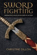 Sword Fighting: Applying God's Word to Win the Battle For Our Mind Paperback