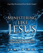 Ministering Like Jesus: How to Grow in Healing, Deliverance and Miracles Paperback