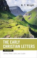 Early Christian Letters For Everyone: James, Peter, John, and Judah (New Testament For Everyone Series) Paperback