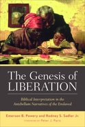 The Genesis of Liberation: Biblical Interpretation in the Antebellum Narratives of the Enslaved Paperback
