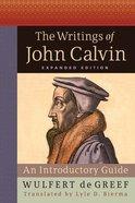 The Writings of John Calvin: Expanded Edition Hardback
