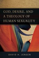 God, Desire, and a Theology of Human Sexuality Paperback