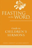 Feasting on the Word Guide to Children's Sermons Paperback