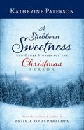 A Stubborn Sweetness and Other Stories For the Christmas Season Hardback