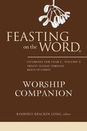 Feasting on the Word Worship Companion #02: Liturgies For Year C Hardback