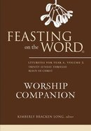Feasting on the Word Worship Companion #02: Liturgies For Year a Hardback