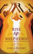 Rise Up, Shepherd!: Advent Reflections on the Spirituals Paperback