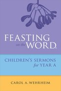 Feasting on the Word Childrens's Sermons For Year a Paperback
