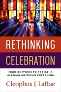 Rethinking Celebration: From Rhetoric to Praise in African American Preaching Paperback