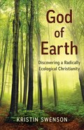 God of Earth: Discovering a Radically Ecological Christianity Paperback