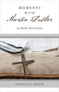 Moments With Martin Luther: 95 Daily Devotions Paperback