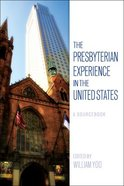 The Presbyterian Experience in the United States: A Sourcebook Paperback