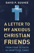A Letter to My Anxious Christian Friends: From Fear to Faith in Unsettled Times Paperback