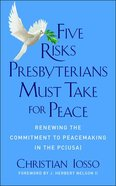 Five Risks Presbyterians Must Take For Peace: Renewing the Commitment to Peacemaking in the Pc (Usa) Paperback