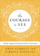 The Courage to See: Daily Inspiration From Great Literature Hardback