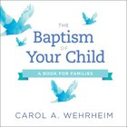 The Baptism of Your Child: A Book For Families Paperback