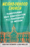 Neighborhood Church: Transforming Your Congregation Into a Powerhouse For Mission Paperback