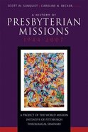 History of Presbyterian Missions, a 1944-2007 Paperback