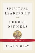 Spiritual Leadership For Church Officers Paperback