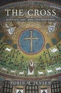 The Cross: History, Art & Controversy Hardback
