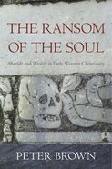 The Ransom of the Soul: Afterlife and Wealth in Early Western Christianity Hardback