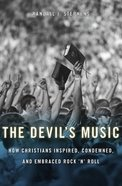 The Devil's Music: How Christians Inspired, Condemned, and Embraced Rock 'N' Roll Hardback