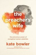 The Preacher's Wife: The Precarious Power of Evangelical Women Celebrities Paperback