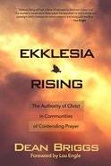 Ekklesia Rising: The Authority of Christ in Communities of Contending Prayer Paperback