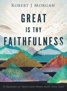 Great is Thy Faithfulness: 52 Reasons to Trust God When Hope Feels Lost Hardback