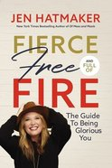 Fierce, Free, and Full of Fire eBook