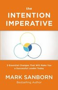 The Intention Imperative: 3 Essential Changes That Will Make You a Successful Leader Today Hardback