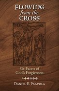 Flowing From the Cross: Six Facets of God's Forgiveness Mass Market