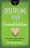 Discipling Your Grandchildren (Grandparenting Matters) eBook
