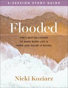 Noah: The 5 Best Decisions to Make When Life is Hard and Doubt is Rising (Companion Study to Flooded) (Bible Study) Paperback