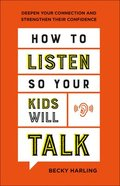 How to Listen So Your Kids Will Talk: Deepen Your Connection and Strengthen Their Confidence Paperback