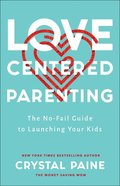 Love-Centered Parenting: The No-Fail Guide to Launching Your Kids Hardback