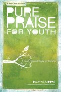 Pure Praise For Youth: A Heart-Focused Study on Worship Paperback